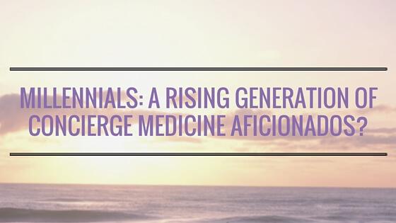 Millennials: A Rising Generation of Concierge Medicine Aficionados?