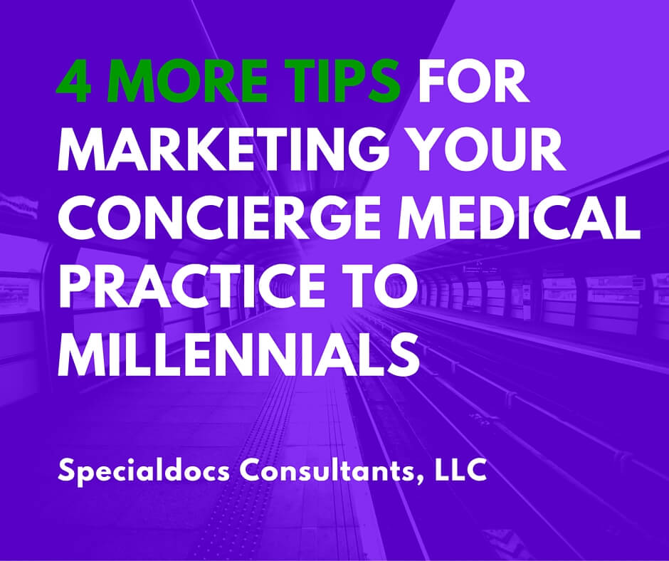 4 More Tips for Marketing Your Concierge Medical Practice to Millennials